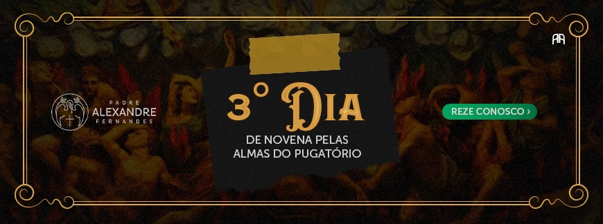 3 DIA DA NOVENA PELAS ALMAS DO PURGATORIO